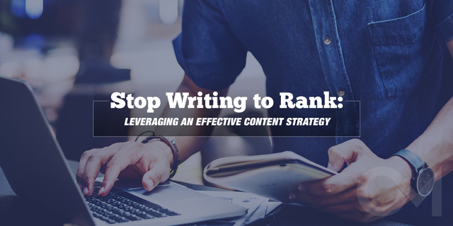 stop writing to rank leveraging and effective content strategy