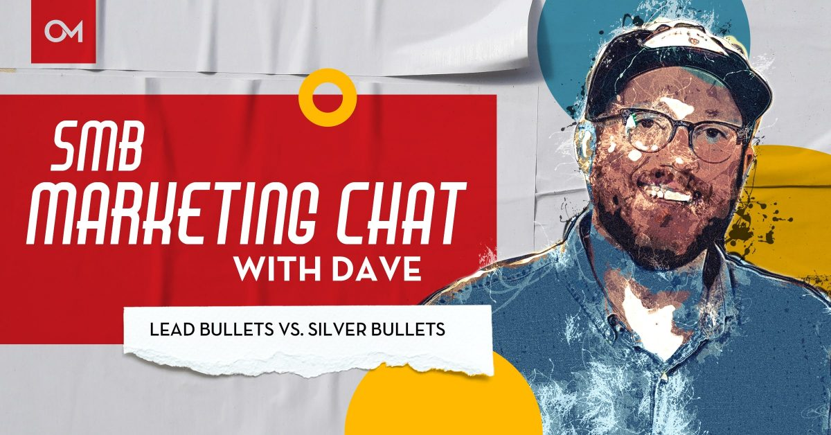 SMB Marketing Chats With Dave: Lead Bullets vs. Silver Bullets