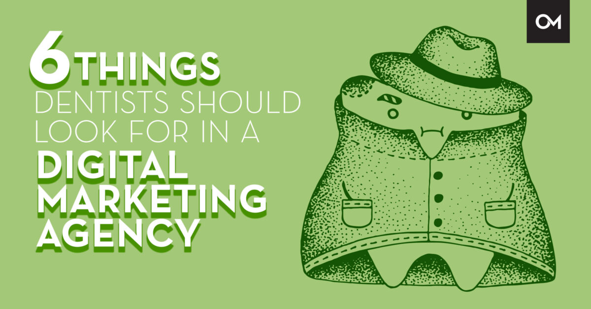 6 Things Dentists Should Look for in a Digital Marketing Agency