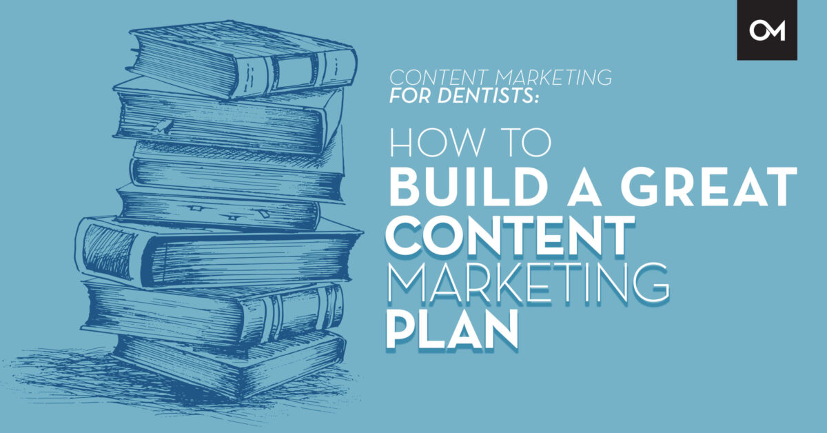 Content marketing for dentists: how to build a great content marketing plan