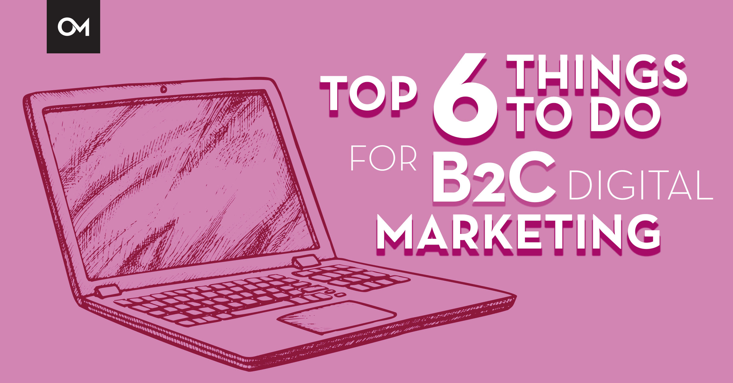 Top 6 things to do for b2c marketing